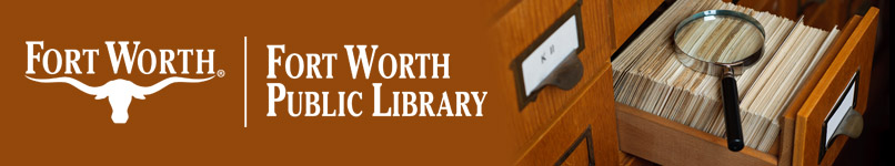 The Fort Worth Library Local History Archives and Genealogy Collection